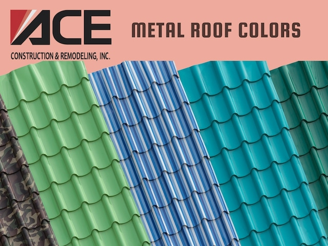lots of metal roof colors to choose from with ace construction and remodeling